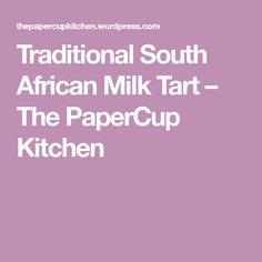 Traditional South African Milk Tart – The PaperCup Kitchen South African Desserts, South African Recipes, Food For Memory, Milk Tart, Cornish Pasties, Salted Caramel Fudge, Salted Caramels, Oreo Cake, Russian Recipes