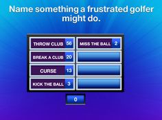 Family Feud answers frustrated | Name Something A Frustrated Golfer Might Do.