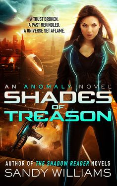 Shades of Treason (Anomaly #1) by Sandy Williams | July 1st 2015 by Brimfire Press