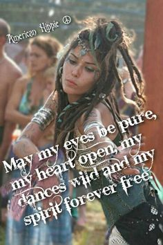 May my eyes be pure, my heart open, my dances wild and my spirit forever free.