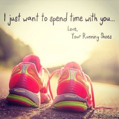 I just want to spend time with you...love, your running shoes. #Running #Motivation #Inspiration