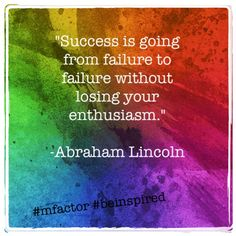 Success is going from failure to failure without losing your enthusiasm. ~Abraham Lincoln #mfactor #beinspired #quotes
