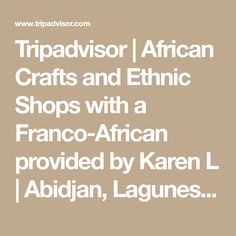 Tripadvisor | African Crafts and Ethnic Shops with a Franco-African provided by Karen L | Abidjan, Lagunes Region African Crafts, African Art, Why Book, New Neighbors, Marie Curie, Ivory Coast, Public Transport, Trip Advisor, Ethnic