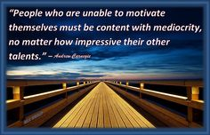 """""""People who are unable to motivate themselves must be content with mediocrity, no matter how impressive their other talents."""" – Andrew Carnegie"""