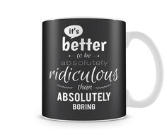 Be Ridiculous Mug