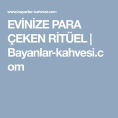 EVİNİZE PARA ÇEKEN RİTÜEL | Bayanlar-kahvesi.com