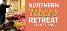 Northern Fibers Retreat--annual fiber workshops and projects with a community of artists!