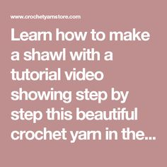 Learn how to make a shawl with a tutorial video showing step by step this beautiful crochet yarn in the store. - FREE PATTERNS