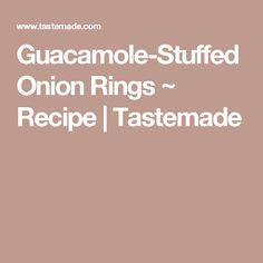 Guacamole-Stuffed Onion Rings ~ Recipe | Tastemade