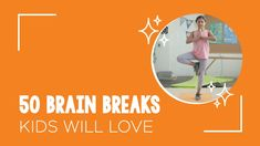 50 Brain Breaks for Kids