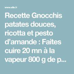 Recette Gnocchis patates douces, ricotta et pesto d'amande : Faites cuire 20 mn à la vapeur 800 g de patates douces pelées et coupées en morceaux. Pour préparer le pesto, mixez 2 gros bouquets de basilic, 1 bouquet d'origan frais, 50 g d'amandes émondées, le jus et le zeste de 1 citron avec 10...