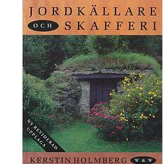 Jordkällare och skafferi : hur man bygger jordkällare och praktiska tips om andra naturliga sätt att : Holmberg Kerstin