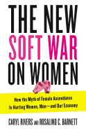 In The New Soft War on Women respected experts on gender issues and the psychology of women Caryl Rivers and Rosalind C. Barnett argue that an insidious war of subtle biases and barriers is being waged that continues to marginalize women. Although women have made huge strides in recent years, these gains have not translated into money and influence. (Tarcher/Penguin)