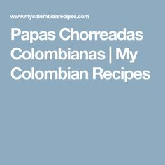 Papas Chorreadas Colombianas | My Colombian Recipes