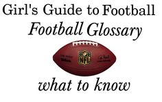Girl's Guide to Football: Football Glossary  Terms to know for the BIG GAME! http://www.momgenerations.com/2015/01/girls-guide-to-football-football-glossary-of-things-to-know-for-the-big-game/ #Football #SuperBowl
