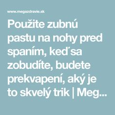 Použite zubnú pastu na nohy pred spaním, keď sa zobudíte, budete prekvapení, aký je to skvelý trik   MegaZdravie.sk Keds