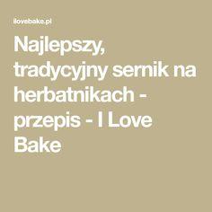 Najlepszy, tradycyjny sernik na herbatnikach - przepis - I Love Bake Food And Drink, Cakes, Cake Makers, Kuchen, Cake, Pastries, Cookies, Torte, Layer Cakes