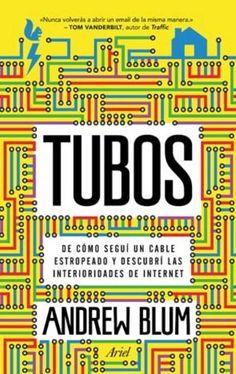 Tubos (Andrew Blum). Llibre essencial per entendre què és exactament internet. No pot faltar a la tauleta de nit!