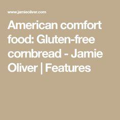 American comfort food: Gluten-free cornbread - Jamie Oliver | Features