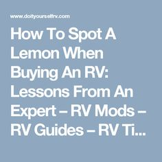 How To Spot A Lemon When Buying An RV: Lessons From An Expert – RV Mods – RV Guides – RV Tips | DoItYourselfRV