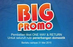 BIG PROMO diperpanjang hingga 31 Mei 2015. Sudah pesan tiketnya?