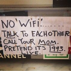 """""""No WiFi.. Talk to each other. Call your mom. Pretend it's 1993."""""""