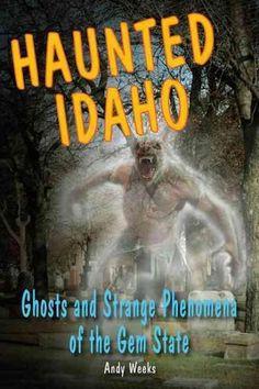 Haunted Idaho: Ghosts and Strange Phenomena of the Gem State