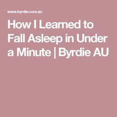 How I Learned to Fall Asleep in Under a Minute   Byrdie AU