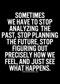 Sometimes we have to stop planning and let things happen. Don't stress friends :)