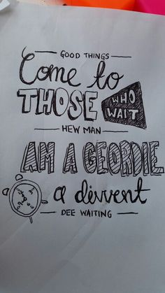Good things come to those who wait. Hew man, am a Geordie, a divvent dee waiting. Travel Ideas, Waiting, Doodles, Good Things, Board, Illustration, Gifts, Presents, Vacation Ideas