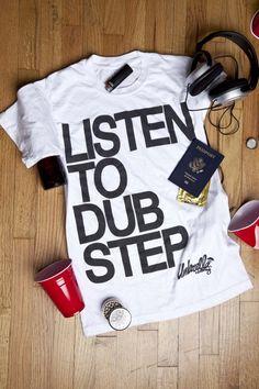 Listen to Dubstep.