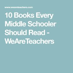 10 Books Every Middle Schooler Should Read - WeAreTeachers
