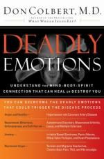 Deadly Emotions. Dr. Don Colbert explores the deadly effects of negative emotions on the body, mind, and spirit, and offers techniques for releasing these toxic catalysts.