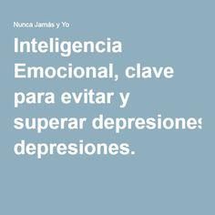 Inteligencia Emocional, clave para evitar y superar depresiones.