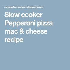 Slow cooker Pepperoni pizza mac & cheese recipe