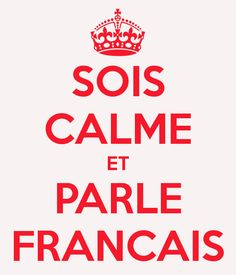 Keep calm and speak french...(I'm so proud that I translated it)