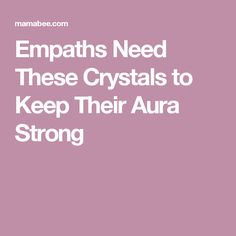 Empaths Need These Crystals to Keep Their Aura Strong