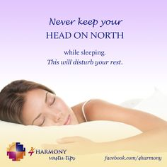 Never keep your head on North while sleeping. This will disturb your rest.