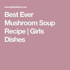 Best Ever Mushroom Soup Recipe Mushroom Soup Recipes, Good Food, Yummy Food, Recipe Girl, Stuffed Mushrooms, Food And Drink, Tasty, Dishes, Cooking