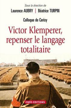Victor Klemperer : repenser le langage totalitaire / sous la direction de Laurence Aubry et Béatrice Turpin - Paris : CNRS, cop. 2012