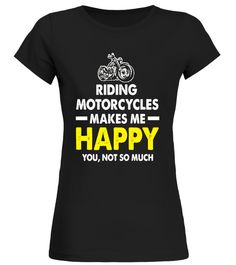 Riding Motorcycle Makes Me Happy You Not So Much T-shirts motorcycle t-shirt designs, motorcycle t-shirts for sale, motorcycle t-shirts uk, motorcycle t shirts australia, motorcycle t shirts canada, motorcycle t shirts online india, motorcycle t shirts cheap, motorcycle t shirts wholesale, motorcycle t shirts bmw, motorcycle t-shirts yamaha, motorcycle t shirt, motorcycle