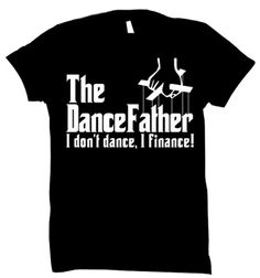 The DanceFather Shirt Parody The Godfather by WeeCustomDesigns Dance Comp, Dance Gear, Just Dance, Dance Mom Shirts, Cheer Shirts, Dad To Be Shirts, Dance Team Gifts, Cheer Dance, Dance Crafts