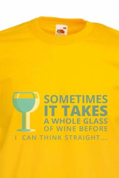 takes a whole glass of wine before I can think straight Take That, Beer, Wine, Canning, Sweatshirts, Glass, Root Beer, Ale, Drinkware