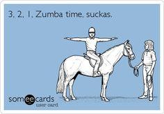 3, 2, 1, Zumba time, suckas.