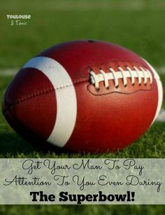 Even with all the football action and the awesome food, here's a recipe for how to get your man to pay attention to you even during the Super Bowl. | humor | game day