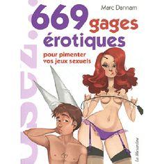 Guide des 669 Gages Erotiques pour Pimenter vos Jeux Sexuels : gages coquins et sexy à deux ou plus !