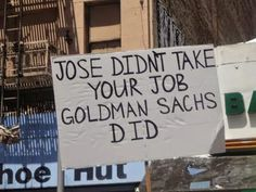 Jose did´t take your job, Goldman Sachs did. No Kidding, Goldman Sachs, Immigration Reform, Pro Choice, Consumerism, Fact Quotes, Sociology, Social Justice, Thought Provoking