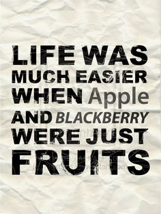 Life was much easier when Apple and Blackberry were just Fruits!