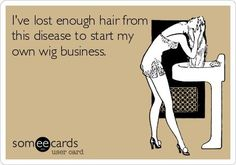 Autoimmune disease- Wish people would stop asking me what's wrong with your hair