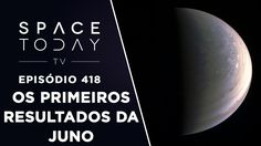 Os Primeiros Resultados da JUNO - Space Today TV Ep.418